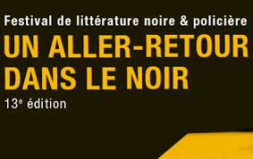 FESTIVAL ALLER-RETOUR DANS LE NOIR :INTERVENTION D'AUTEURS DE POLARS